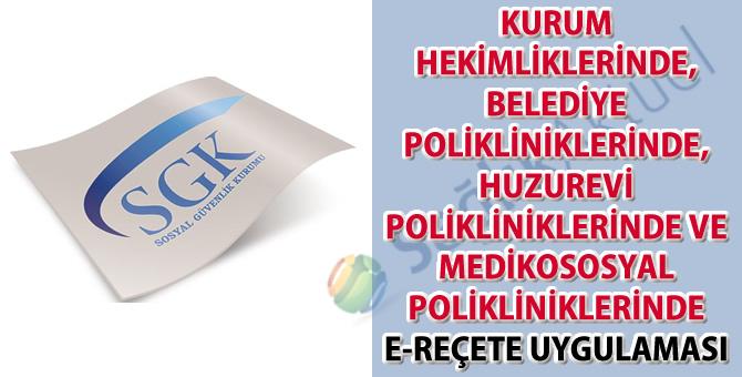 Kurum hekimliklerinde, belediye polikliniklerinde, huzurevi polikliniklerinde ve medikososyal polikliniklerinde e-reçete uygulaması
