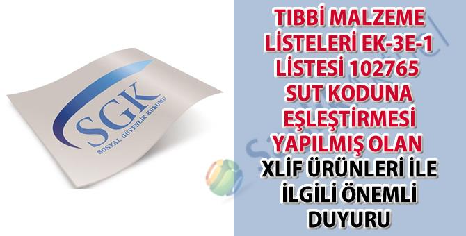 Tıbbi Malzeme Listeleri Ek-3E-1 listesi 102765 SUT koduna eşleştirmesi yapılmış Olan XLİF ürünleri ile ilgili önemli duyuru