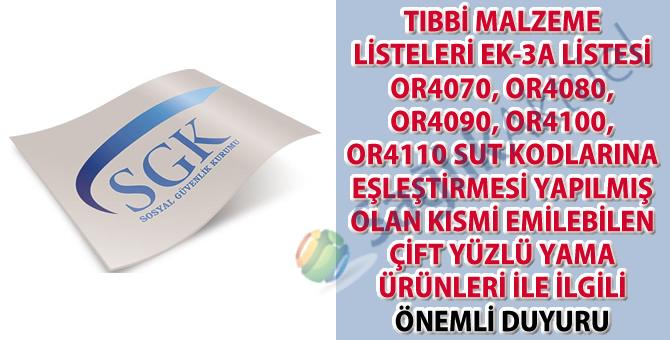 Tıbbi Malzeme Listeleri Ek-3A Listesi OR4070, OR4080, OR4090, OR4100, OR4110 SUT kodlarına eşleştirmesi yapılmış olan kısmi emilebilen çift yüzlü yama ürünleri ile ilgili önemli duyuru