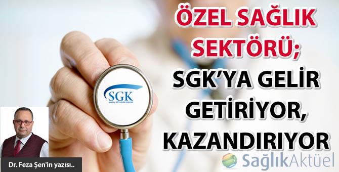 Özel sağlık sektörü; SGK'ya gelir getiriyor, kazandırıyor...