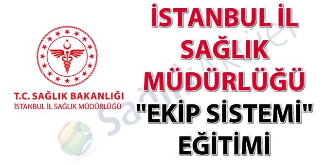 """İstanbul İl Sağlık Müdürlüğü """"EKİP Sistemi"""" Eğitimi"""