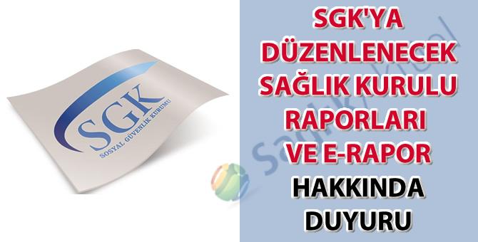 SGK'ya düzenlenecek sağlık kurulu raporları ve E-Rapor hakkında duyuru