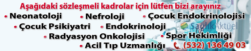 Kiralık Neonatoloji, Endokrinoloji, Acil Tıp Uzmanlığı kadroları