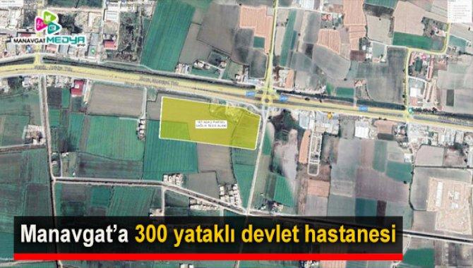 Manavgat'ta 300 yataklı yeni devlet hastanesi yapılacak