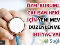 Özel kurumlarda çalışan hekimler için yeni mevzuat düzenlenmesine ihtiyaç var…