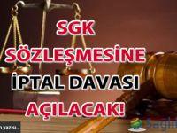 SGK sözleşmesine iptal davası açılacak!