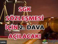SGK Sözleşmesi İçin 2.dava açılacak!