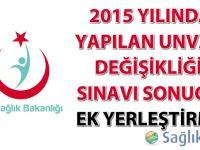 2015 Yılında Yapılan Unvan Değişikliği Sınavı Sonucu ek yerleştirme listesi