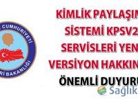 Kimlik Paylaşımı Sistemi KPSv2 servisleri yeni versiyon hakkında önemli duyuru