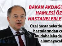 Bakan Akdağ'ın ilk hamlesi özel hastanelerle ilgili...