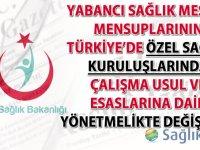 Yabancı Sağlık Meslek Mensuplarının Türkiye'de Özel Sağlık Kuruluşlarında Çalışma Usul ve Esaslarına Dair Yönetmelikte değişiklik yapıldı