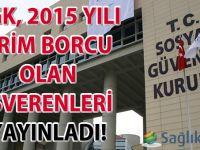 SGK, 2015 yılı prim borcu olan işverenleri yayınladı! İlk sıralarda yine belediyeler var!
