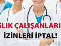 Sağlık çalışanlarının izinleri iptal
