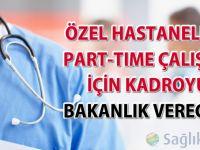 Özel hastanelere part-time çalışma için kadroyu Bakanlık verecek!