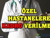 Özel hastanelere kadro verilmesi