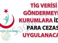 TİG verisi göndermeyen kurumlara idari para cezası uygulanacak!
