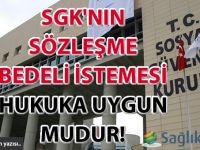 SGK'nın sözleşme bedeli istemesi hukuka uygun mudur?