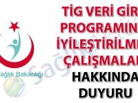 TİG veri giriş programının iyileştirilmesi çalışmaları hakkında duyuru