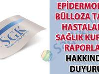 Epidermolizis bülloza tanılı hastaların sağlık kurulu raporları hakkında duyuru