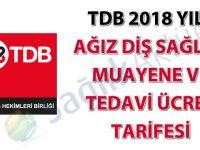TDB 2018 yılı ağız diş sağlığı muayene ve tedavi ücret tarifesi
