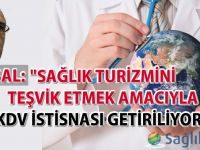 Sağlık turizmini teşvik etmek amacıyla KDV istisnası getiriliyor!