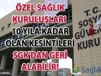Özel Sağlık Kuruluşları 10 yıla kadar olan kesintileri SGK'dan geri alabilir!