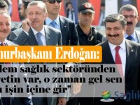 """Erdoğan: """"Madem sağlık sektöründen şikayetin var, gel sen de bu işin içine gir"""""""