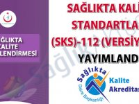 Sağlıkta Kalite Standartları (SKS)-112 (Versiyon-3) yayımlandı