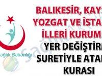 Balıkesir, Kayseri, Yozgat ve İstanbul illeri kurum içi yer değiştirme suretiyle atanma kurası