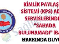 """Kimlik Paylaşımı Sistemi (KPS) adres servislerindeki """"Sahada Bulunamadı"""" ibaresi hakkında duyuru"""