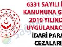 6331 Sayılı İSG Kanununa göre 2019 yılında uygulanacak idari para cezaları