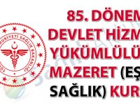85. Dönem Devlet Hizmeti Yükümlülüğü Mazeret (Eş ve Sağlık) Kurası