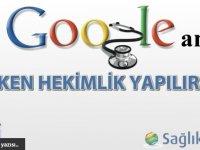 """""""Doktor Google amca"""" varken hekimlik yapılır mı..."""