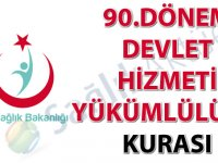 90. Dönem Devlet Hizmeti Yükümlülüğü Kurası İlanı