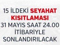 15 ildeki seyahat kısıtlaması 31 Mayıs saat 24.00 itibariyle sonlandırılacak