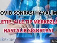Covid sonrası hayalim; teletıp, aile tıp merkezleri, hastalık sigortası