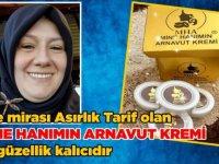 """""""Aile mirası Asırlık Tarif olan Mine Hanımın Arnavut Kremi ile Güzellik Kalıcıdır"""""""